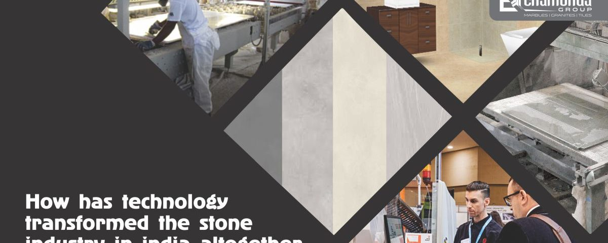 How has technology transformed the Stone industry in India altogether