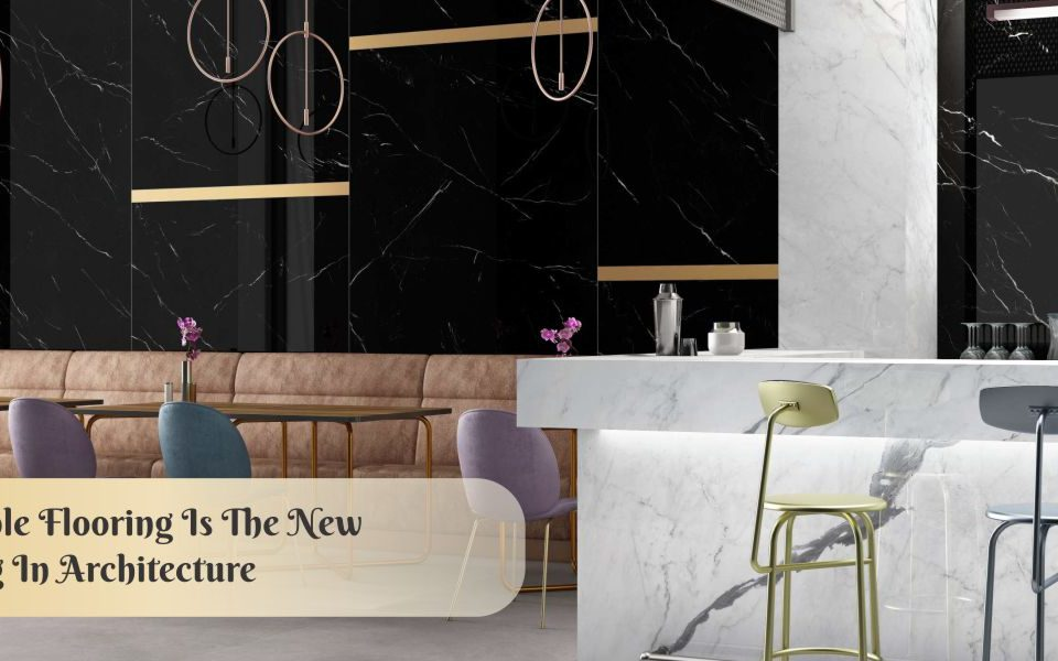 Top 5 trends why marble flooring is the new thing in architecture